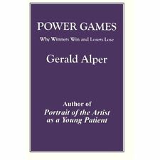 Power Games: Why Winners Win and Losers Lose Gerald Alper