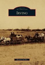 Irving (Texas) by Roxanne Del Rio (2016) Images of America Series