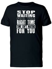Stop Waiting For The Right Time Men's Tee -Image by Shutterstock