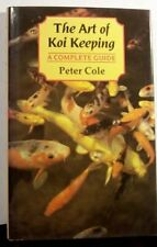 The Art of Koi Keeping: A Complete Guide, Cole, Peter, Used; Good Book