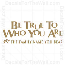 Be True to Who You Are and the Family Name Wall Decal Vinyl Quote Saying Art I26