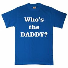 Who's the Daddy T Shirt - Funny Comic Dad Brother Birthday Father Family