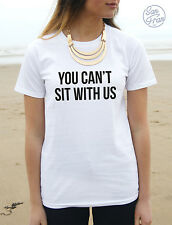 * YOU CAN'T SIT WITH US MEAN GIRLS T-shirt Top Tumblr Fashion Slogan Cant Funny*