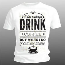 "FUN T-Shirt: ""I dont always drink coffee...."" Größen S--XXXL (bis 5XL möglich)"