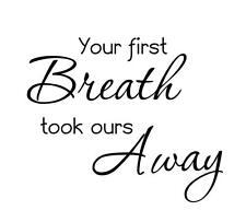 Your first breath took ours away nursery wall decal or wall sticker.