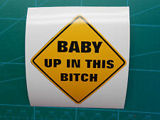 """Two Color BABY UP IN THIS BITCH Decal Sticker 4"""" or 6"""" Baby on Board"""