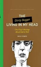 The Dirty Beggar Living in My Head: One Guy's Musings About Evil and Hell (One G