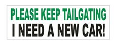 Please Keep Tailgating Need New Car Funny Bumper Sticker or Helmet Sticker D620