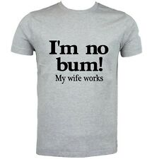 I'M NO BUM! My wife works Funny Silly Nasty College Humor Tee Novelty Joke