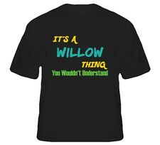 It's a Willow Thing You Wouldn't Understand T Shirt