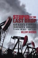 Stupid to the Last Drop: How Alberta Is Bringing Environmental Armageddon to Can