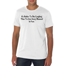 Men's It's Better To Die Laughing Than To Live Every Moment in fear T Shirt