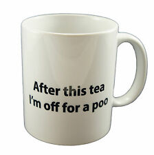 After This Tea I'm Off For A Poo Coffee Mug Can Personalise Funny Office Gift