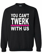 You Can't Twerk With Us Crewneck Funny Party Crazy Sweatshirt Dance Cool Sweater