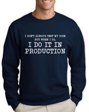 I Don't Always Test My Code - Funny Coder Programmer Sweatshirt Geek Gift Idea