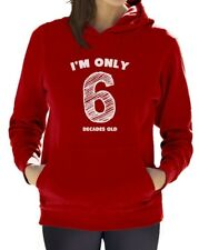 I'm Only 6 Decades Old - Funny 60th Birthday Gift Idea Women Hoodie Novelty