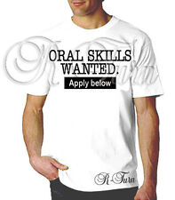 ORAL SKILLS WANTED Apply below FUNNY RUDE SEX OFFENSIVE HUMOR T- shirt