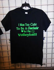 I Was Too Cute To Be A Cheerleader So I Play Volleyball T-Shirt S-XL Black New