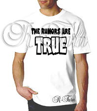 The Rumors Are True FUNNY RUDE Humor OFFENSIVE Sex T shirt