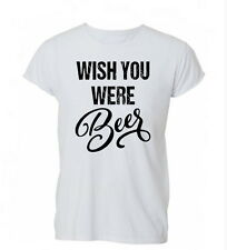 Wish You Were Beer Funny Alcohol Booze Mens Womens TShirt T-Shirt