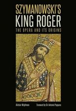 Szymanowski's King Roger: The Opera and its Origins by Alistair Wightman