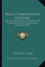 Hall's Composition Outlines: Or Outlines, Plans, Schemes and Suggestions for Com