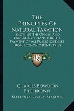 The Principles of Natural Taxation: Showing the Origin and Progress of Plans for