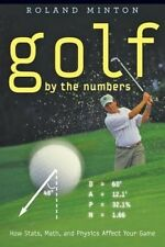Golf by the Numbers: How Stats, Math, and Physics Affect Your Game by Roland B.