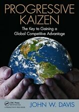 Progressive Kaizen: The Key to Gaining a Global Competitive Advantage by John W.