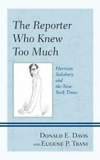 The Reporter Who Knew Too Much: Harrison Salisbury and the New York Times by Don