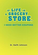 If Life Is a Grocery Store, I Need Better Coupons by Keith Johnson