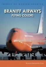 Braniff Airways: Flying Colors (Images of Modern America) by Richard Benjamin Ca