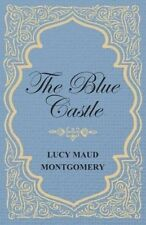 The Blue Castle by Lucy Maud Montgomery