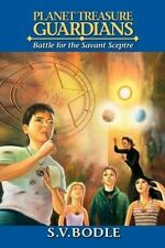 Planet Treasure Guardians: Battle for the Savant Sceptre by S.V. Bodle