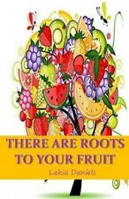 There Are Roots to Your Fruit by Lakia Daniels