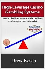 High-Leverage Casino Gambling Systems: How to Play Like a Minnow and Score Like