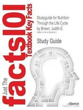 Studyguide for Nutrition Through the Life Cycle by Brown, Judith E. by Cram101 T