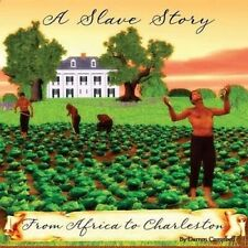 A Slave Story: From Africa to Charleston by MR Darren M Campbell