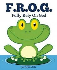 F.R.O.G.: Fully Rely on God by Jerrilyn Ash