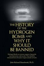 The History of Hydrogen Bomb and Why It Should Be Banned. by John Richard Shaneb