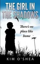 The Girl in the Shadows Part 2: There's No Place Like Home by Kim O'Shea