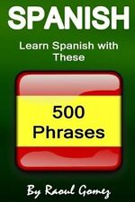 Spanish: Learn Spanish with These 500 Phrases (Spanish Language, Speak Spanish,