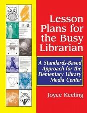 Lesson Plans for the Busy Librarian: A Standards-Based Approach for the Elementa