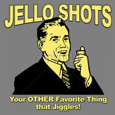 Jello Shots Your Other Favorite Thing That Jiggles Funny Humor Fun T-Shirt Tee