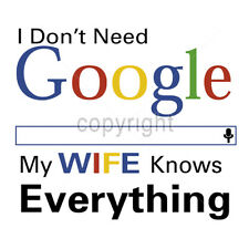 I Dont Need Google My Wife Knows Everything Humor Funny T-Shirt Tee