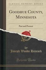 Goodhue County, Minnesota: Past and Present (Classic Reprint) by Joseph Woods Ha