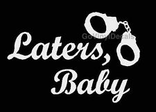 50 Shades of Grey Vinyl Decal - Laters Baby w/ Handcuffs  Choice of Colors!