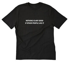 Funny T-Shirts: NOTHING IS ANY GOOD - IF OTHER PEOPLE LIKE IT! - IT CROWD
