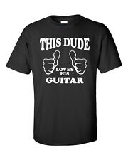 This Dude Loves his guitar T-shirt Rock Jazz electric six string acoustic