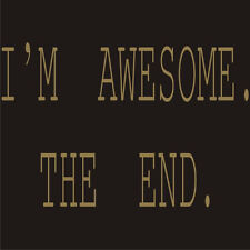12 Colors I'M AWESOME. THE END. T-Shirt Cool Funny Book Summary Frat Tee S - 5XL